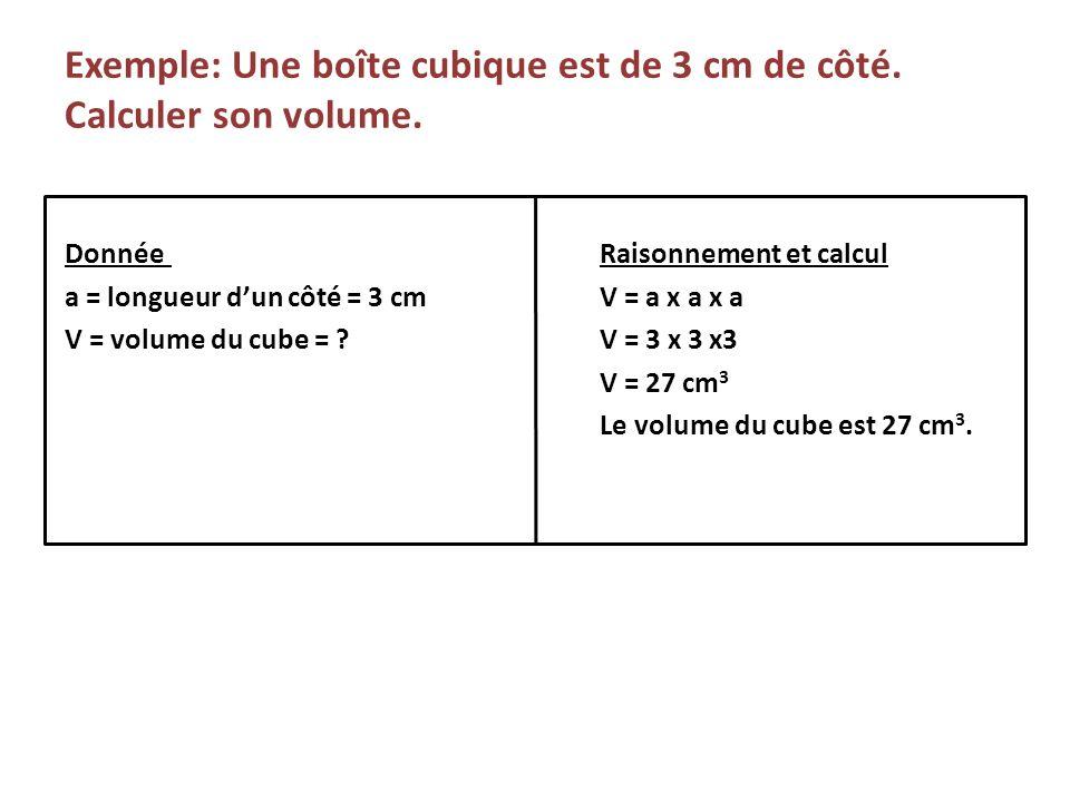 Exemple: Une boîte cubique est de 3 cm de côté. Calculer son volume.