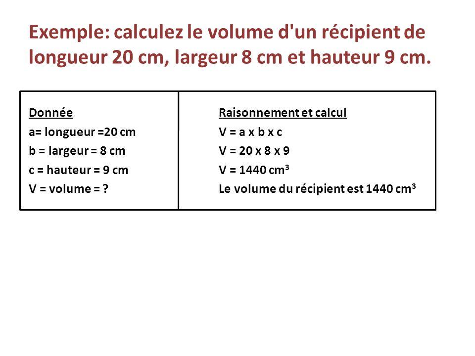 Exemple: calculez le volume d un récipient de longueur 20 cm, largeur 8 cm et hauteur 9 cm.
