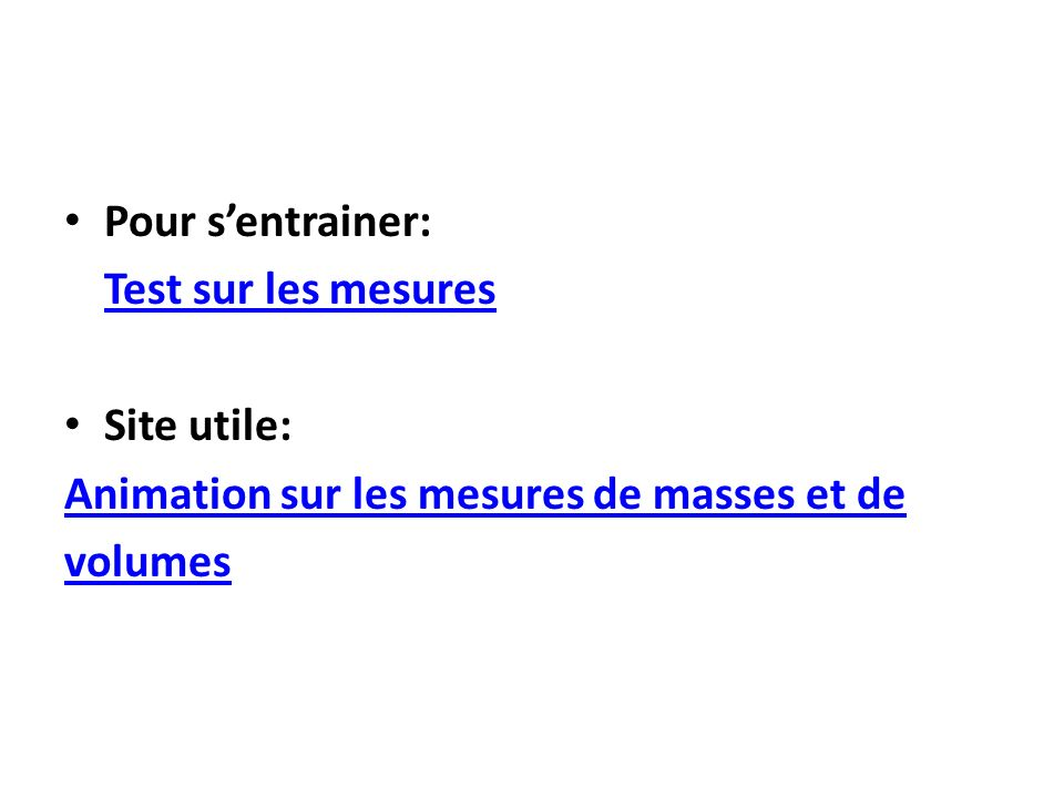 Pour s'entrainer:Test sur les mesures.Site utile: Animation sur les mesures de masses et de.