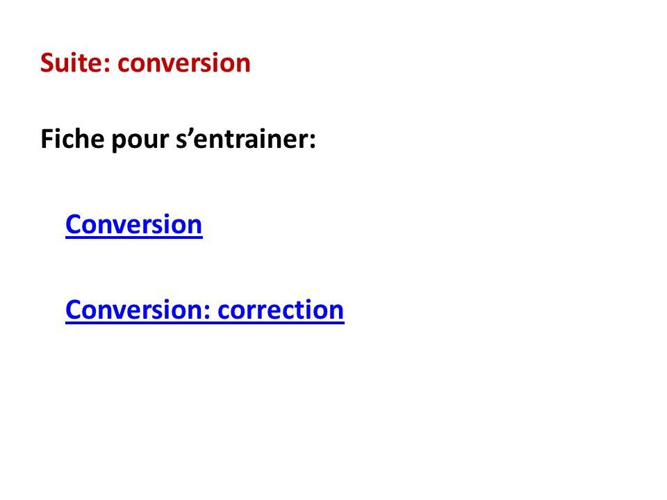 Suite: conversion Fiche pour s'entrainer: Conversion Conversion: correction
