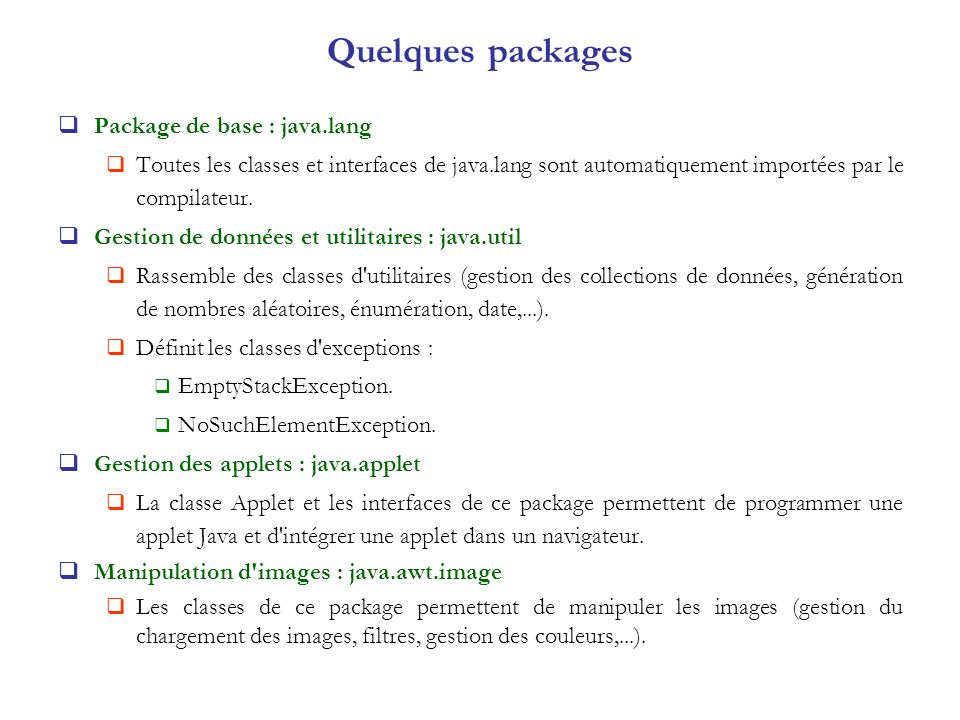 Quelques packages Package de base : java.lang