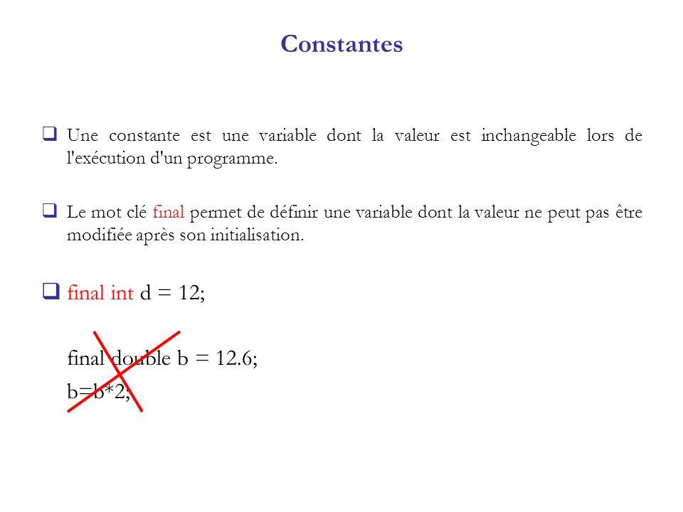Constantes final int d = 12; final double b = 12.6; b=b*2;