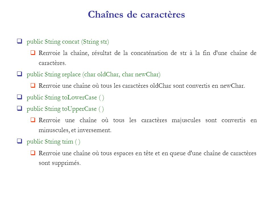 Chaînes de caractères public String concat (String str)