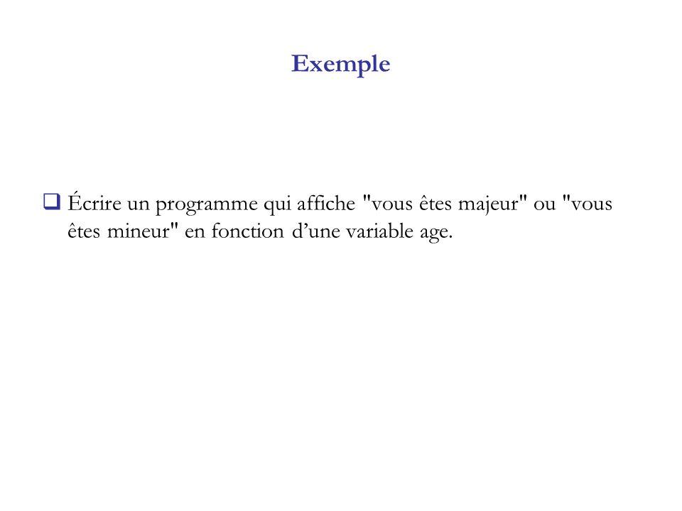 Exemple Écrire un programme qui affiche vous êtes majeur ou vous êtes mineur en fonction d'une variable age.