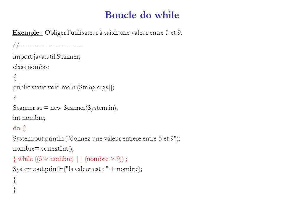 Boucle do while Exemple : Obliger l'utilisateur à saisir une valeur entre 5 et 9. //----------------------------