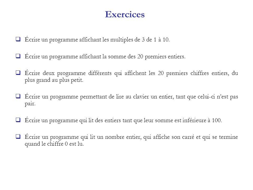 Exercices Écrire un programme affichant les multiples de 3 de 1 à 10.