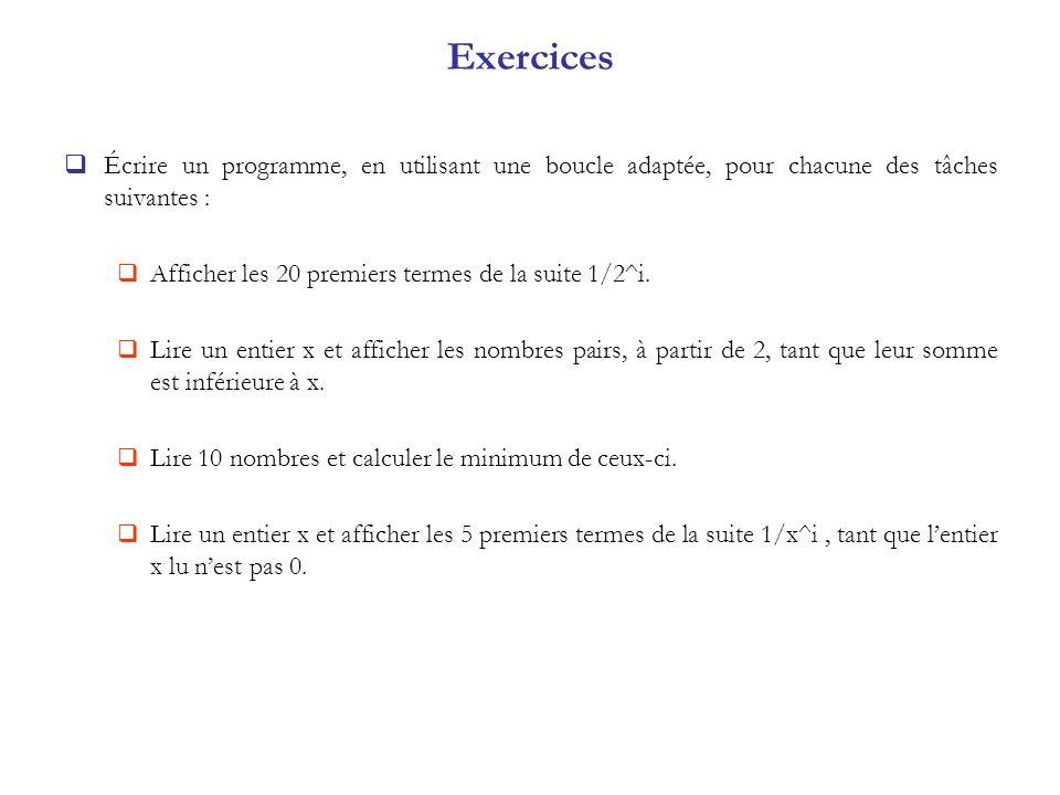 Exercices Écrire un programme, en utilisant une boucle adaptée, pour chacune des tâches suivantes :