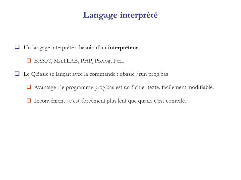 Langage interprété Un langage interprété a besoin d'un interpréteur.