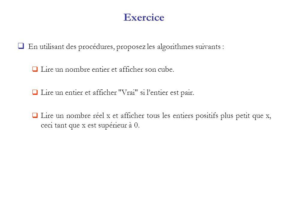 Exercice En utilisant des procédures, proposez les algorithmes suivants : Lire un nombre entier et afficher son cube.