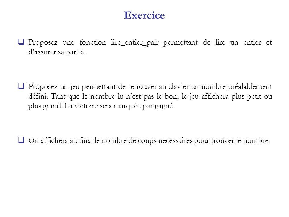 Exercice Proposez une fonction lire_entier_pair permettant de lire un entier et d'assurer sa parité.