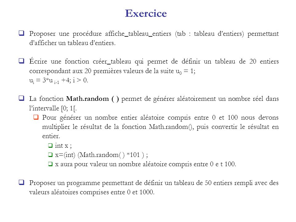 Exercice Proposer une procédure affiche_tableau_entiers (tab : tableau d'entiers) permettant d'afficher un tableau d'entiers.