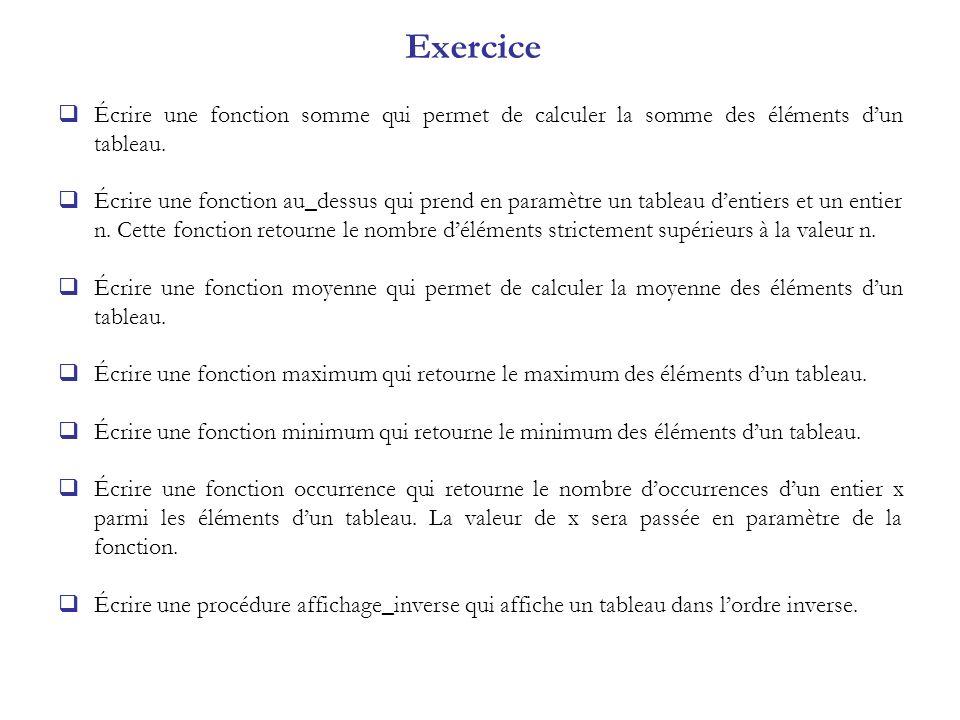 Exercice Écrire une fonction somme qui permet de calculer la somme des éléments d'un tableau.