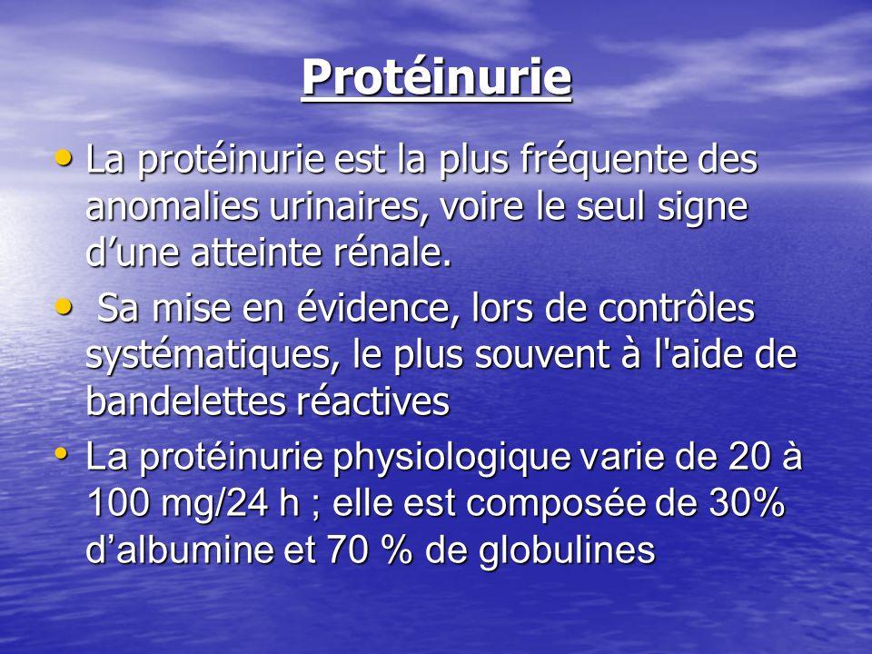 Protéinurie La protéinurie est la plus fréquente des anomalies urinaires, voire le seul signe d'une atteinte rénale.