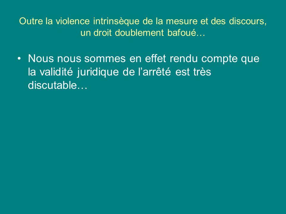 Outre la violence intrinsèque de la mesure et des discours, un droit doublement bafoué…