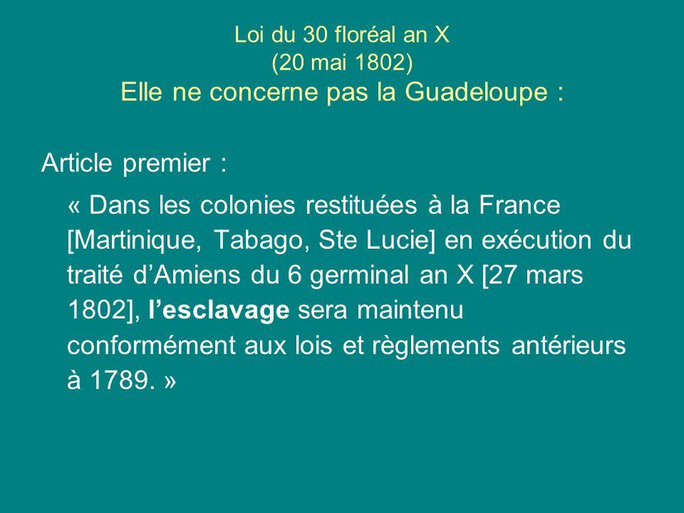 Loi du 30 floréal an X (20 mai 1802) Elle ne concerne pas la Guadeloupe :