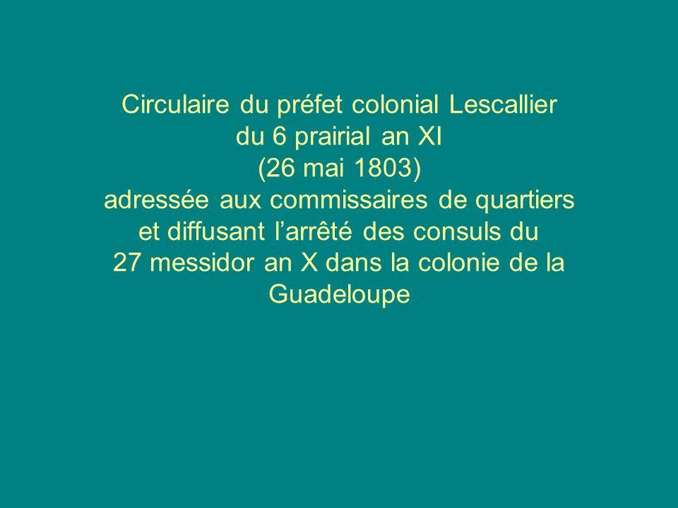 Circulaire du préfet colonial Lescallier du 6 prairial an XI (26 mai 1803) adressée aux commissaires de quartiers et diffusant l'arrêté des consuls du 27 messidor an X dans la colonie de la Guadeloupe