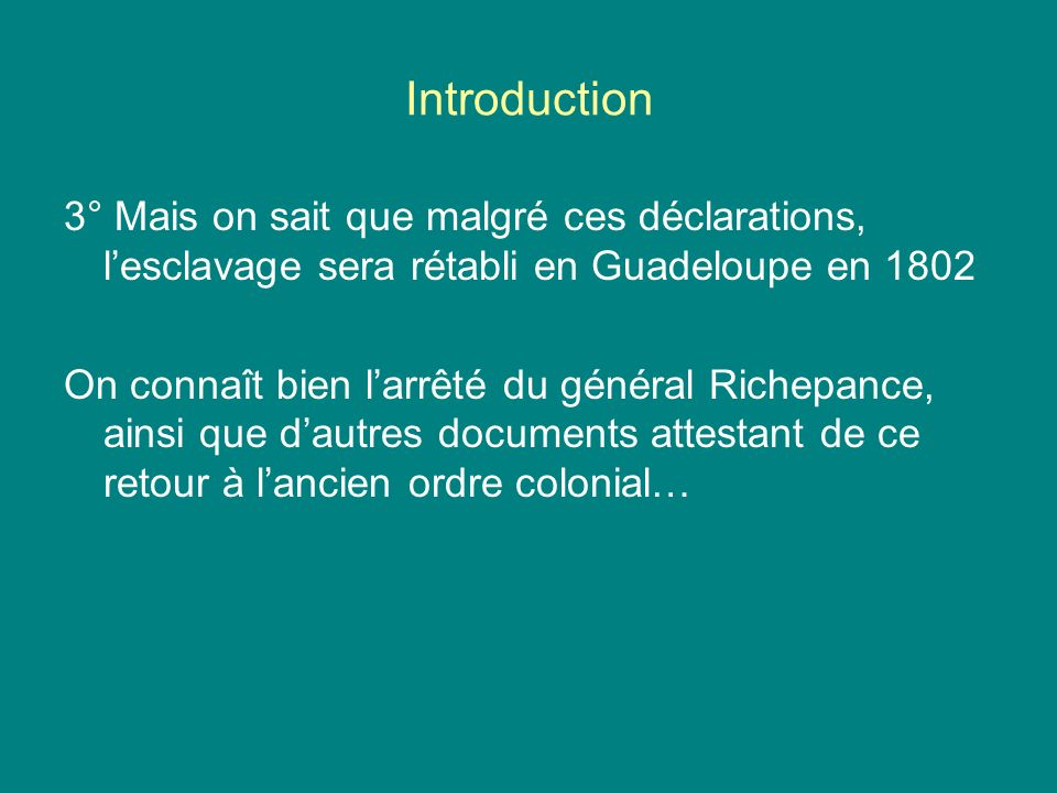 Introduction 3° Mais on sait que malgré ces déclarations, l'esclavage sera rétabli en Guadeloupe en 1802.