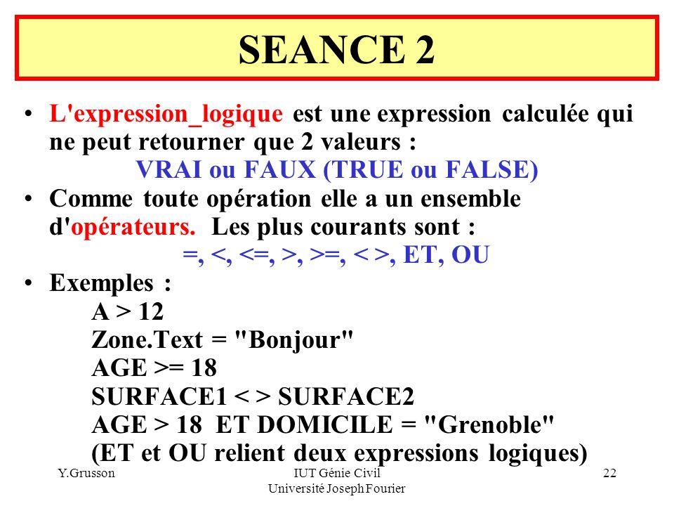 SEANCE 2 L expression_logique est une expression calculée qui ne peut retourner que 2 valeurs : VRAI ou FAUX (TRUE ou FALSE)