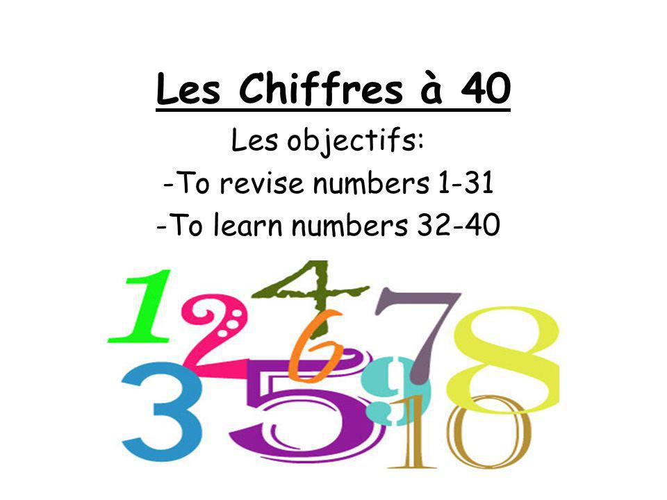 Les objectifs: To revise numbers 1-31 To learn numbers 32-40