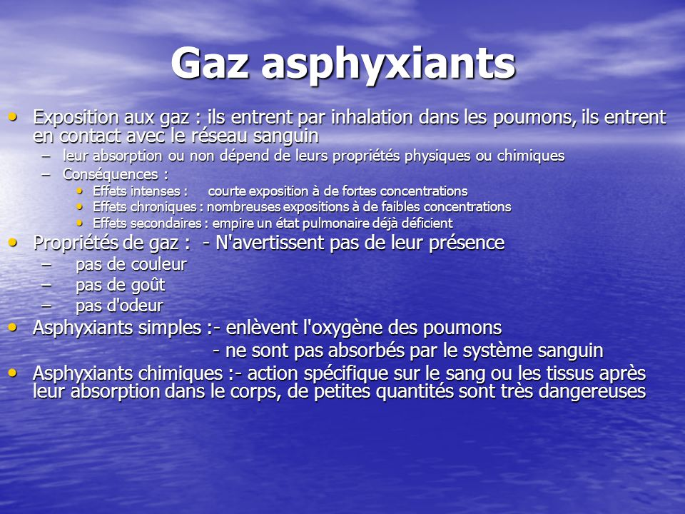 Gaz asphyxiants Exposition aux gaz : ils entrent par inhalation dans les poumons, ils entrent en contact avec le réseau sanguin.