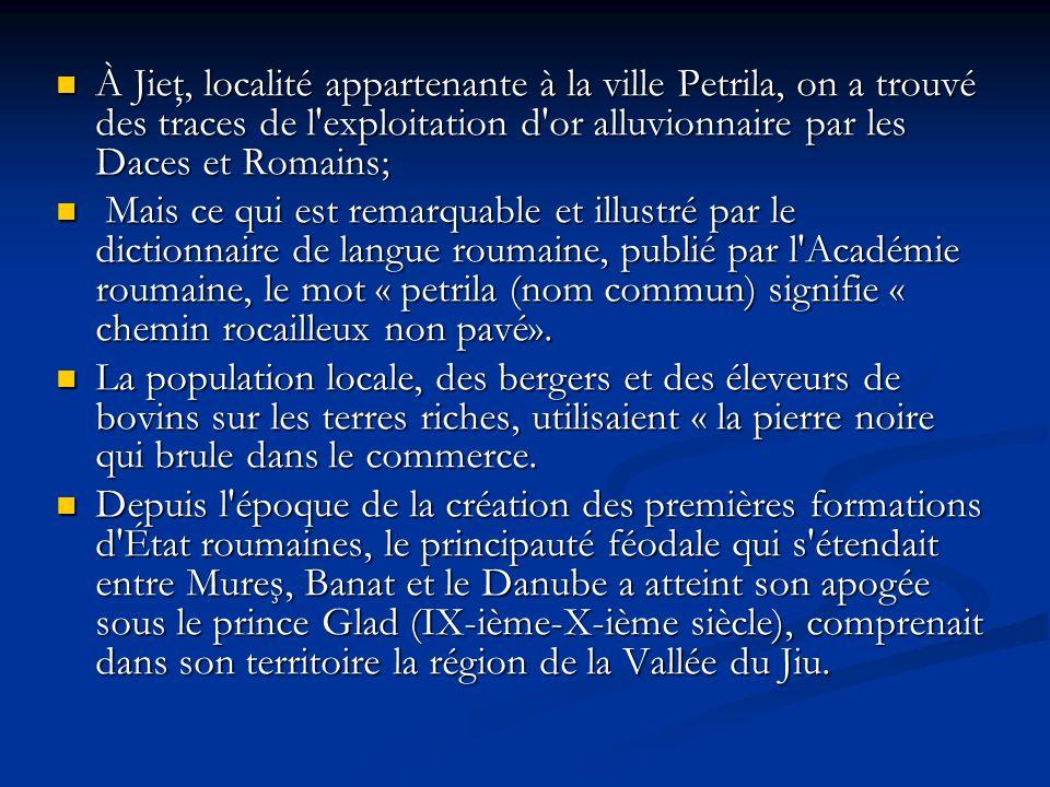 À Jieţ, localité appartenante à la ville Petrila, on a trouvé des traces de l exploitation d or alluvionnaire par les Daces et Romains;