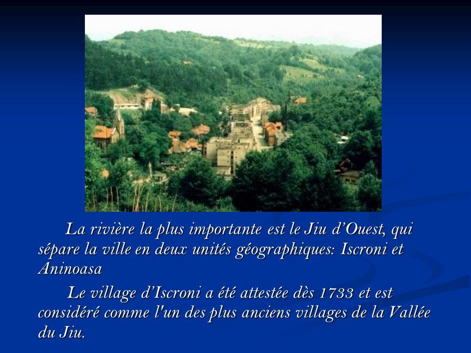 La rivière la plus importante est le Jiu d'Ouest, qui sépare la ville en deux unités géographiques: Iscroni et Aninoasa Le village d'Iscroni a été attestée dès 1733 et est considéré comme l un des plus anciens villages de la Vallée du Jiu.