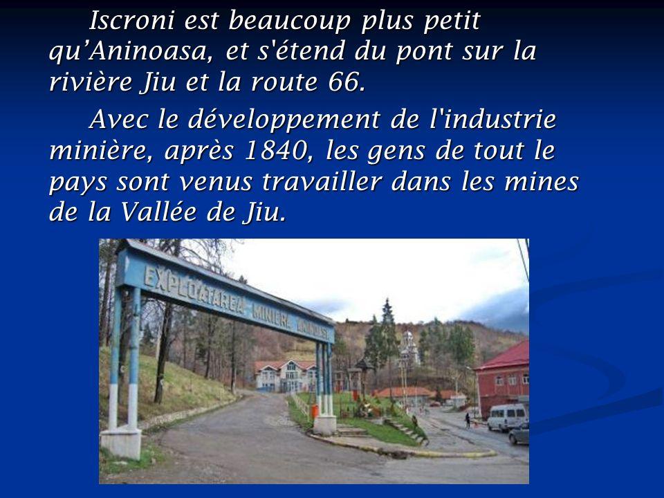 Iscroni est beaucoup plus petit qu'Aninoasa, et s étend du pont sur la rivière Jiu et la route 66.