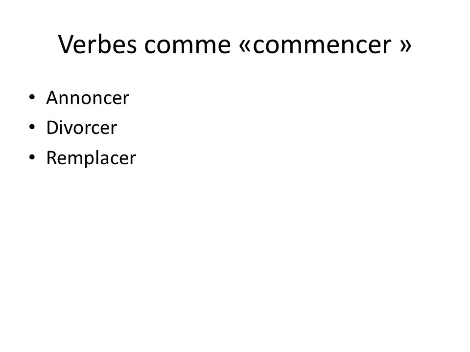Verbes comme «commencer »