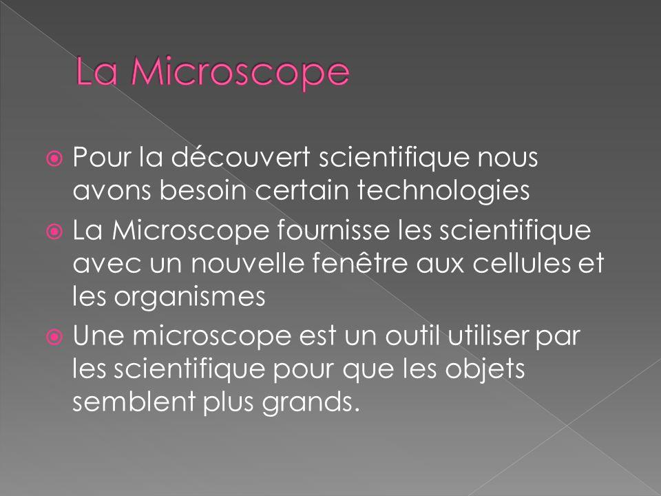 La Microscope Pour la découvert scientifique nous avons besoin certain technologies.