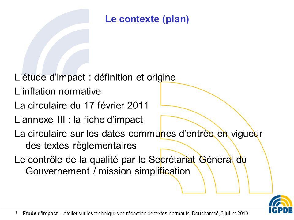Le contexte (plan) L'étude d'impact : définition et origine. L'inflation normative. La circulaire du 17 février 2011.