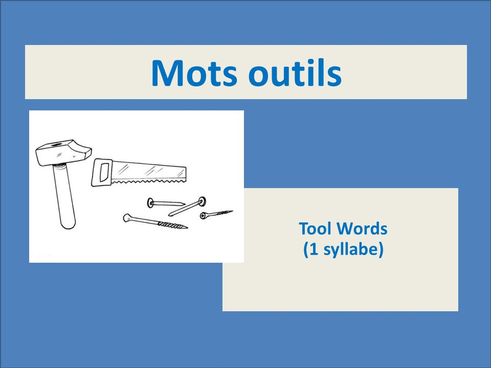 Mots outils Tool Words (1 syllabe)
