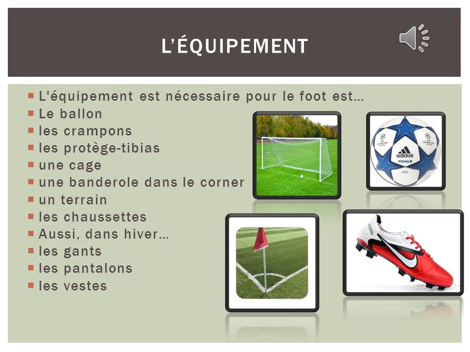L'équipement L équipement est nécessaire pour le foot est… Le ballon