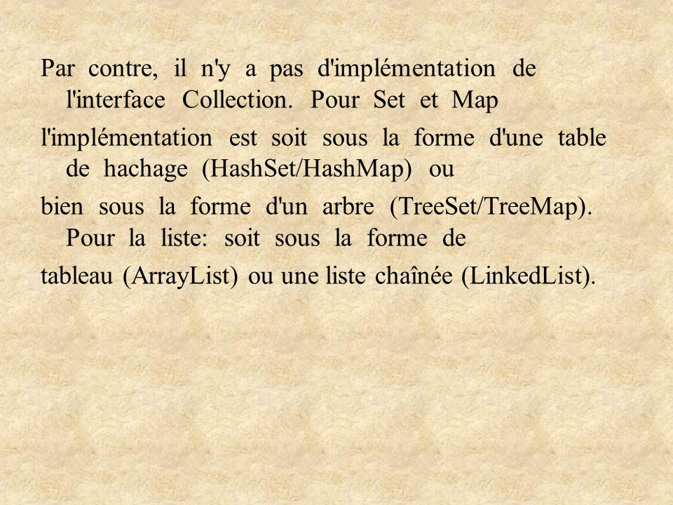 Par contre, il n y a pas d implémentation de l interface Collection