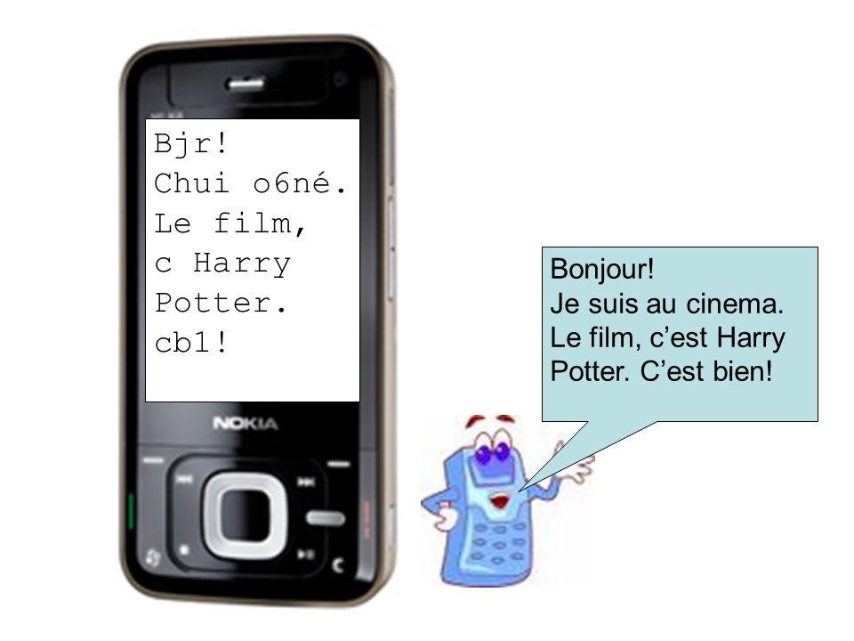 Bjr! Chui o6né. Le film, c Harry Potter. cb1! Bonjour!