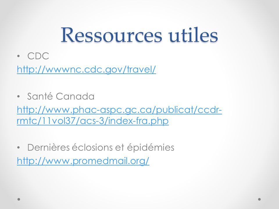 Ressources utiles CDC http://wwwnc.cdc.gov/travel/ Santé Canada