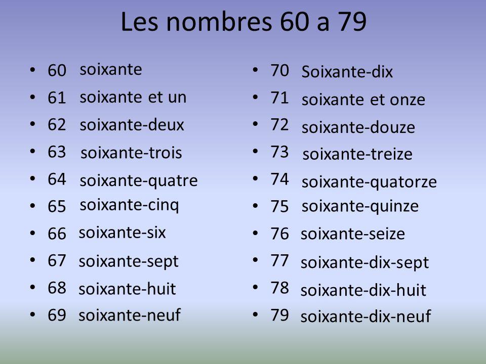 Les nombres 60 a 79 60. 61. 62. 63. 64. 65. 66. 67. 68. 69. soixante. 70. 71. 72. 73.