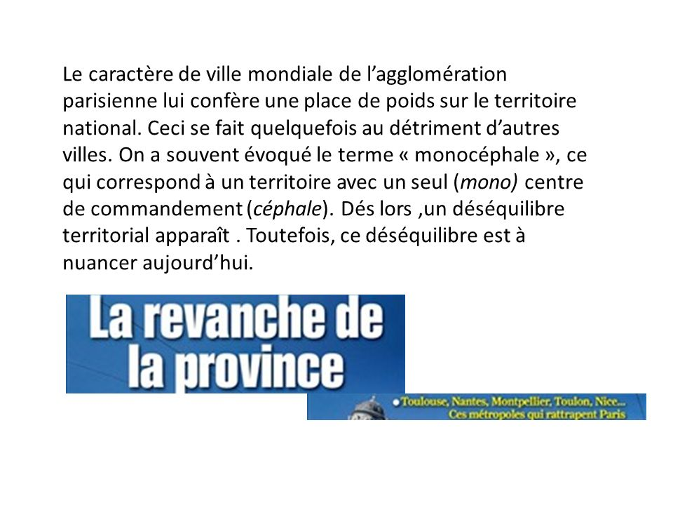 Le caractère de ville mondiale de l'agglomération parisienne lui confère une place de poids sur le territoire national.