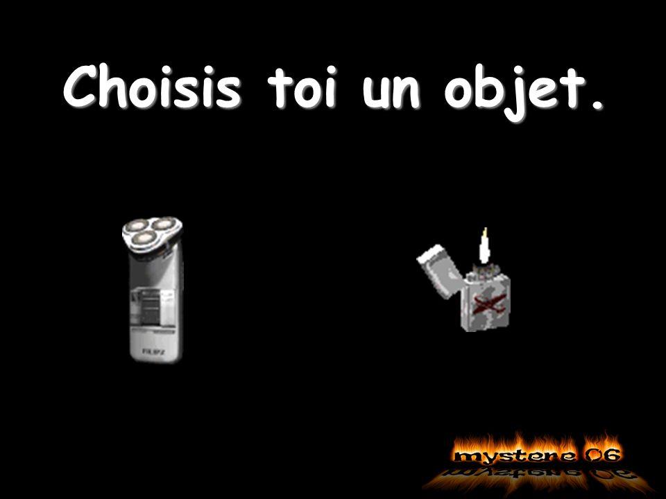 Choisis toi un objet.