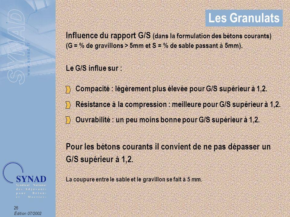 Les Granulats Influence du rapport G/S (dans la formulation des bétons courants) (G = % de gravillons > 5mm et S = % de sable passant à 5mm).