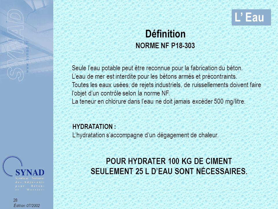 POUR HYDRATER 100 KG DE CIMENT SEULEMENT 25 L D'EAU SONT NÉCESSAIRES.