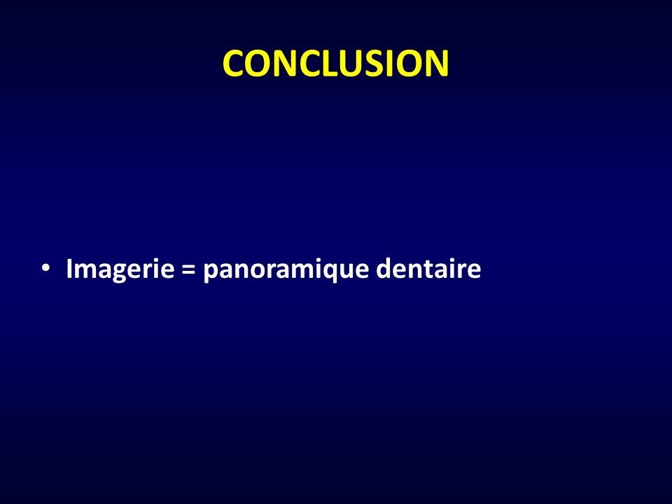CONCLUSION Imagerie = panoramique dentaire