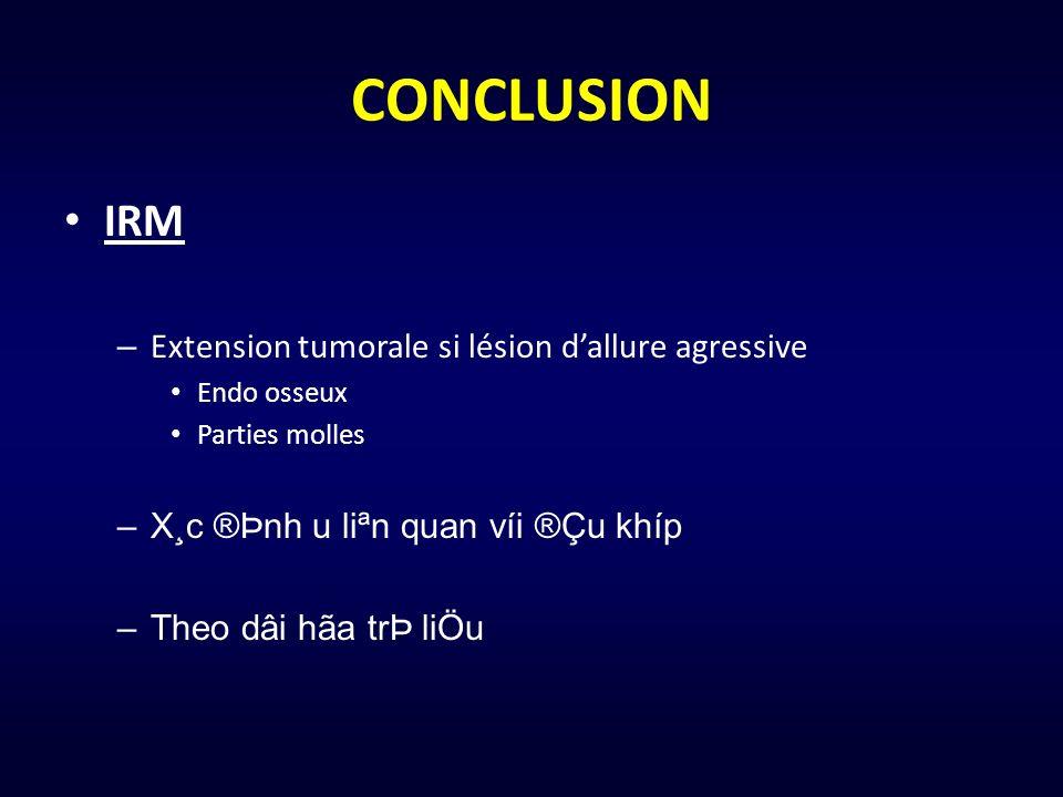 CONCLUSION IRM Extension tumorale si lésion d'allure agressive
