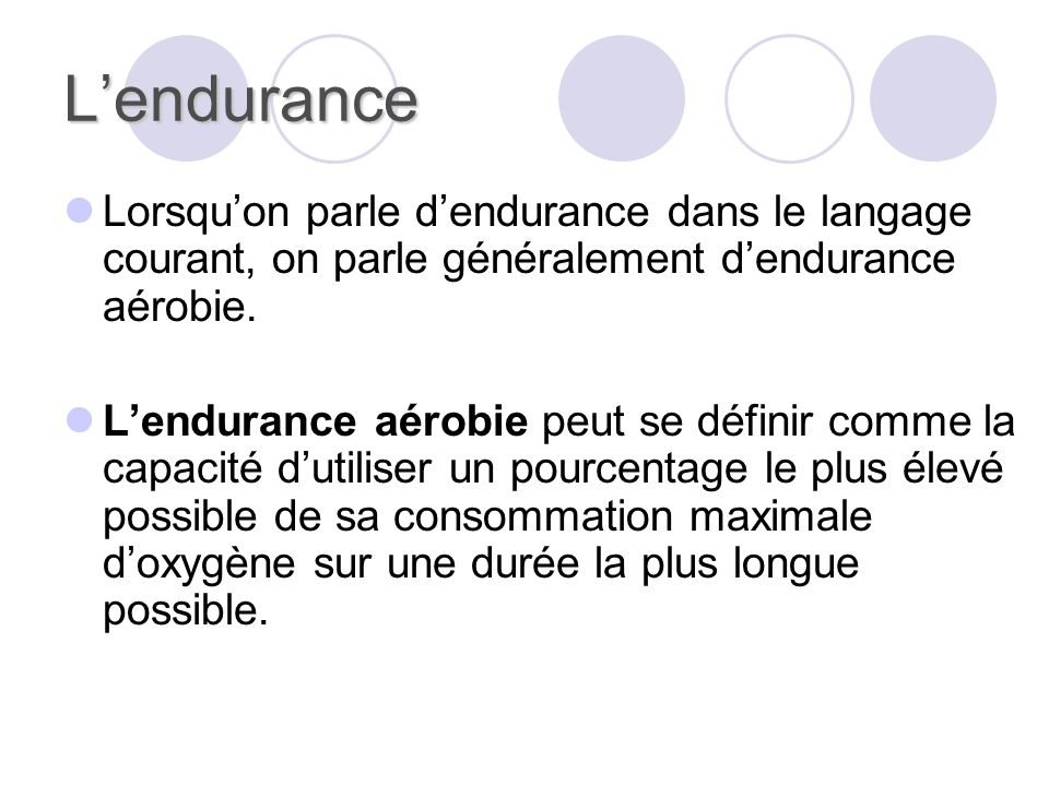 L'endurance Lorsqu'on parle d'endurance dans le langage courant, on parle généralement d'endurance aérobie.