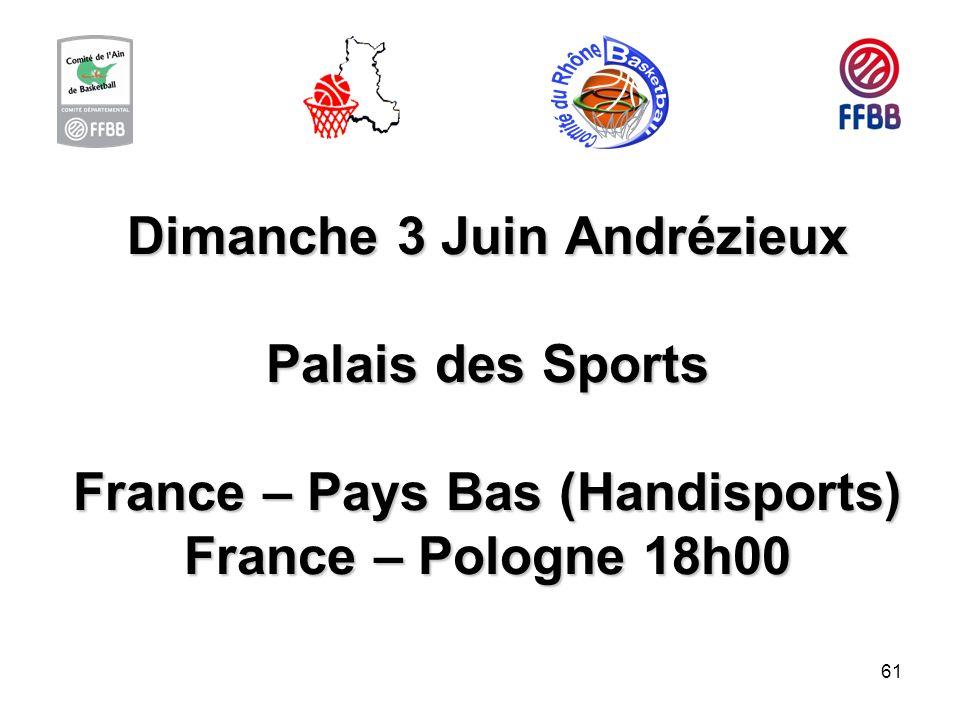 Dimanche 3 Juin Andrézieux Palais des Sports France – Pays Bas (Handisports) France – Pologne 18h00