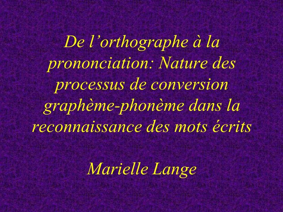 De l'orthographe à la prononciation: Nature des processus de conversion graphème-phonème dans la reconnaissance des mots écrits Marielle Lange
