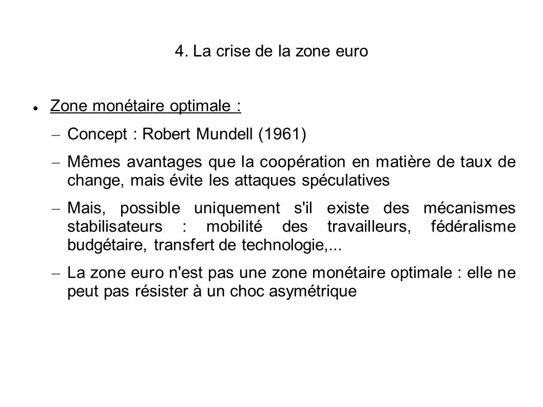 4. La crise de la zone euro Zone monétaire optimale : Concept : Robert Mundell (1961)