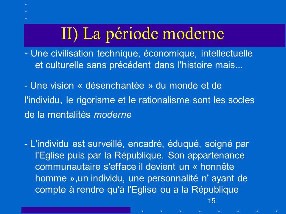 II) La période moderne - Une civilisation technique, économique, intellectuelle et culturelle sans précédent dans l histoire mais...