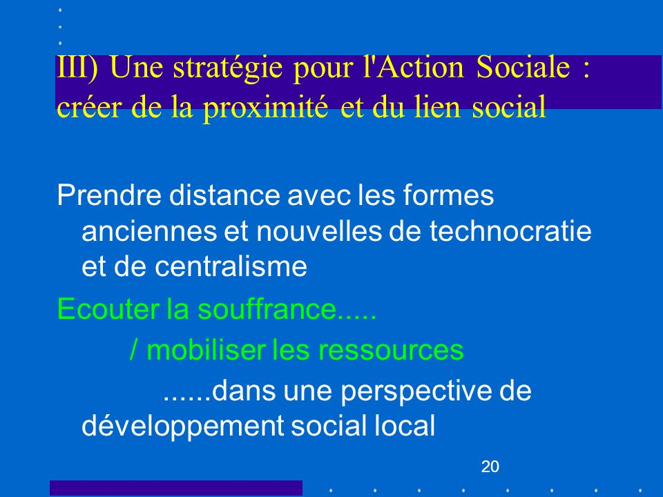 III) Une stratégie pour l Action Sociale : créer de la proximité et du lien social