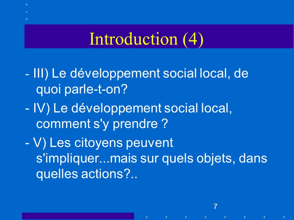 Introduction (4) - III) Le développement social local, de quoi parle-t-on - IV) Le développement social local, comment s y prendre