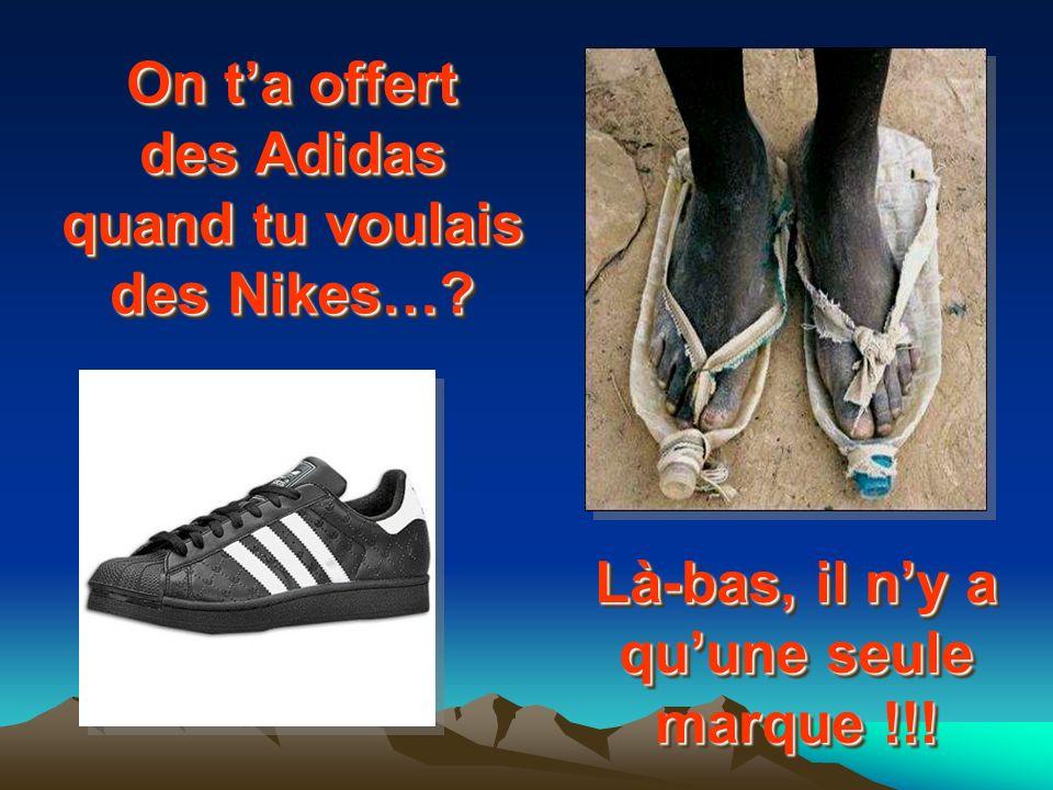 On t'a offert des Adidas quand tu voulais des Nikes…